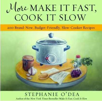 more make it fast cook it slow cookbook stephanie o'dea